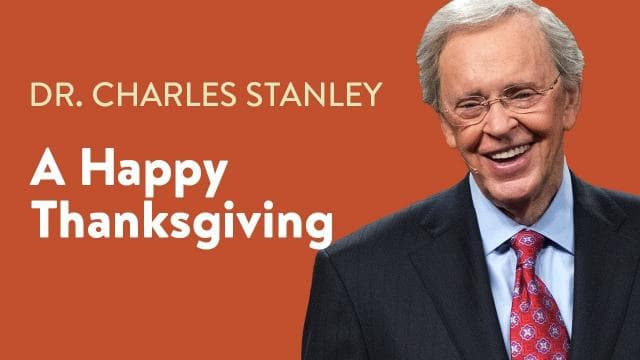 Charles Stanley - A Happy Thanksgiving