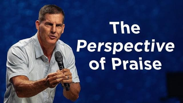 Craig Groeschel - The Perspective of Praise