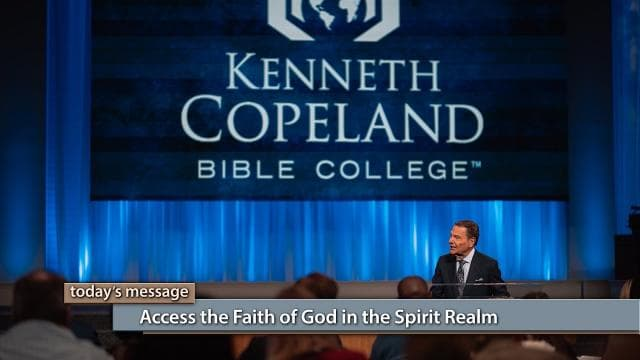 Kenneth Copeland - Access the Faith of God in the Spirit Realm