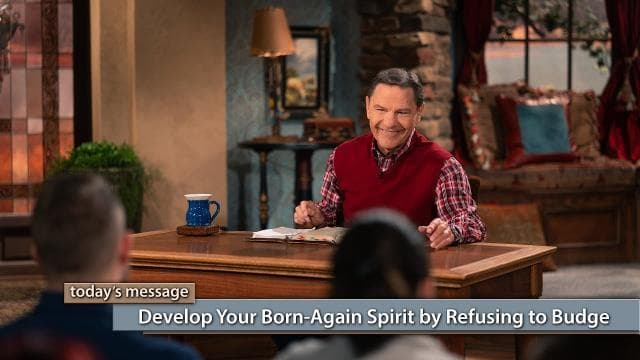 Kenneth Copeland - Develop Your Born-Again Spirit By Refusing To Budge