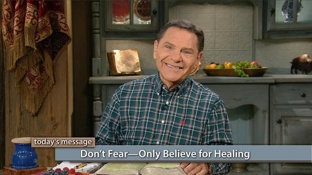 Kenneth Copeland - Don't Fear, Only Believe for Healing