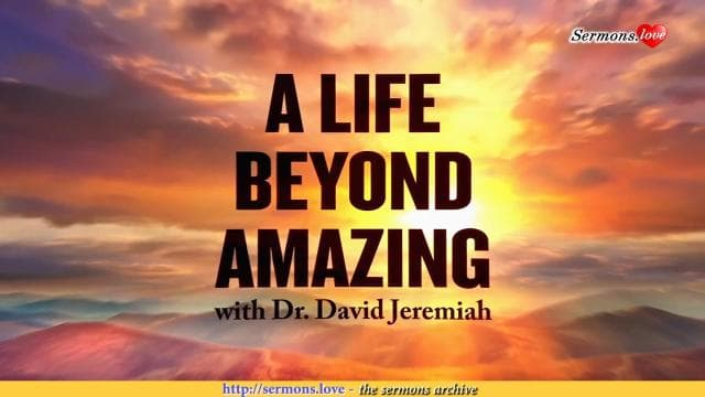 David Jeremiah - A Life Beyond Amazing
