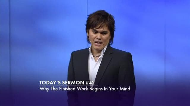 #042 Joseph Prince - Why The Finished Work Begins In Your Mind