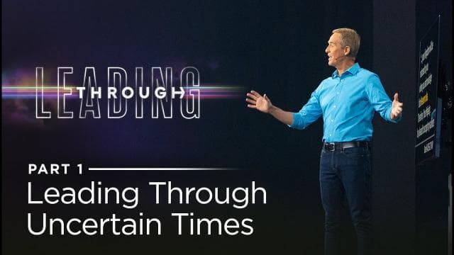 Andy Stanley - Leading Through Uncertain Times