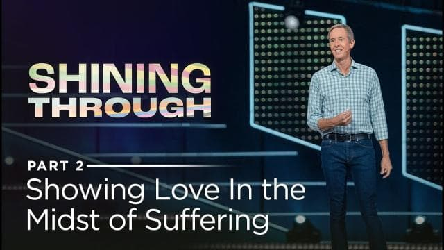Andy Stanley - Showing Love In the Midst of Suffering
