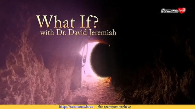 David Jeremiah - Easter Message: What If?