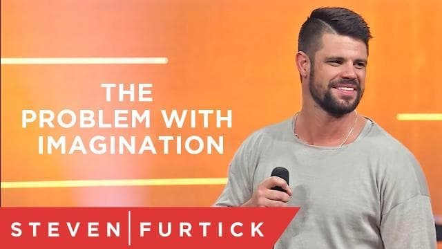 Steven Furtick - The Problem With Imagination