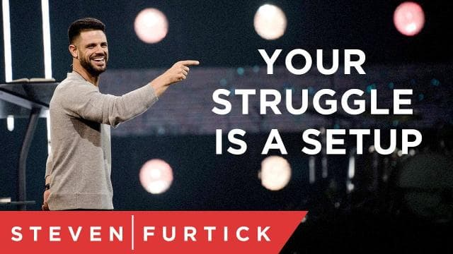 Steven Furtick - Your Struggle Is A Setup