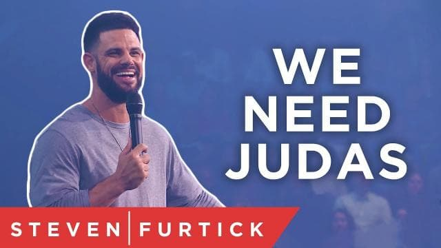 Steven Furtick - We Need Judas