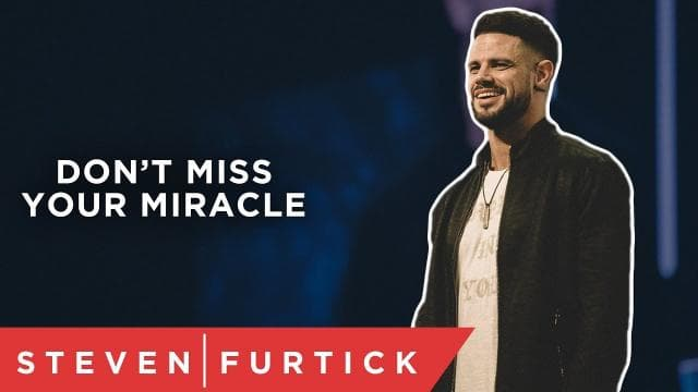 Steven Furtick - Don't Miss Your Miracle