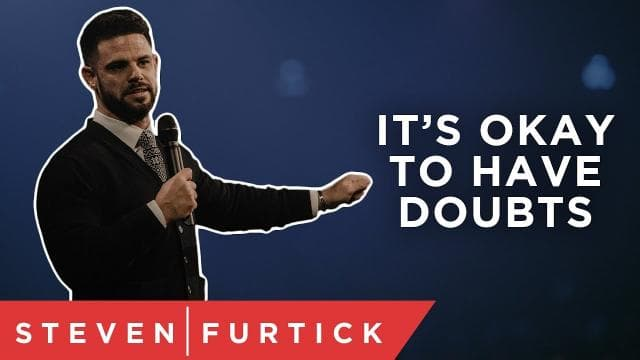 Steven Furtick - It's Okay To Have Doubts