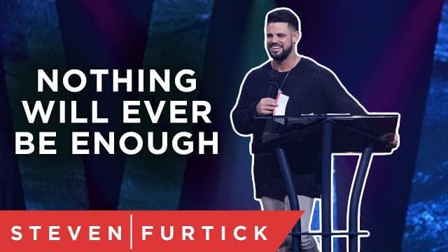 Steven Furtick - Is It Ever Enough?