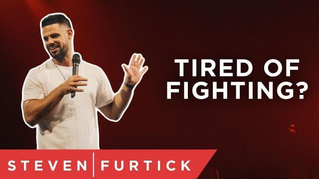Steven Furtick - Are You Tired Of Fighting?