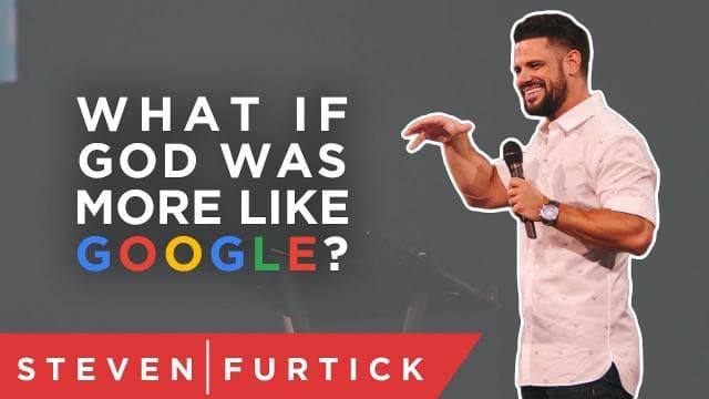 Steven Furtick - What If God Was More Like Google?