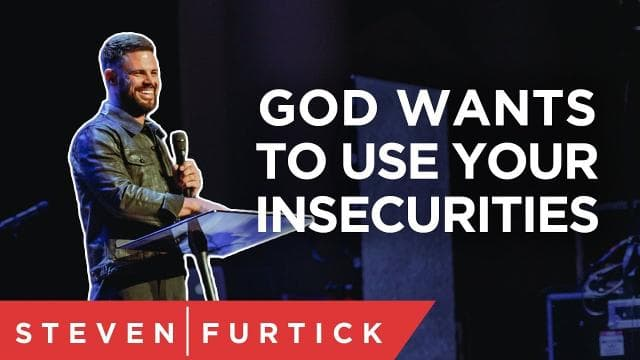 Steven Furtick - God Wants to Use Your Insecurities