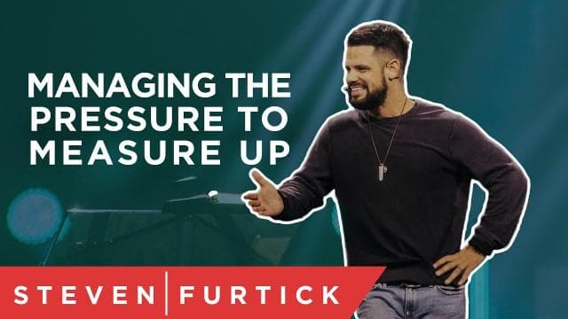 Steven Furtick - Managing The Pressure To Measure Up