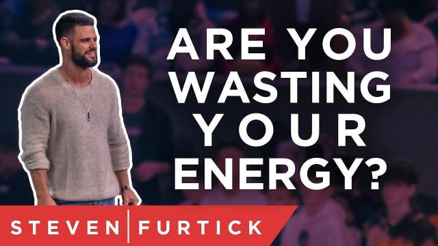 Steven Furtick - Are You Wasting Your Energy?