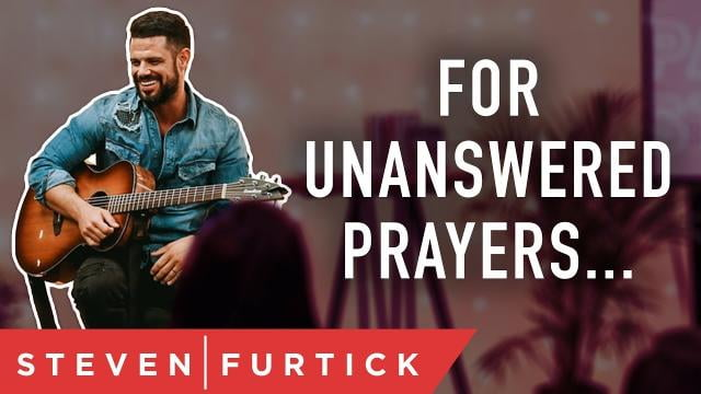 Steven Furtick - For Unanswered Prayers
