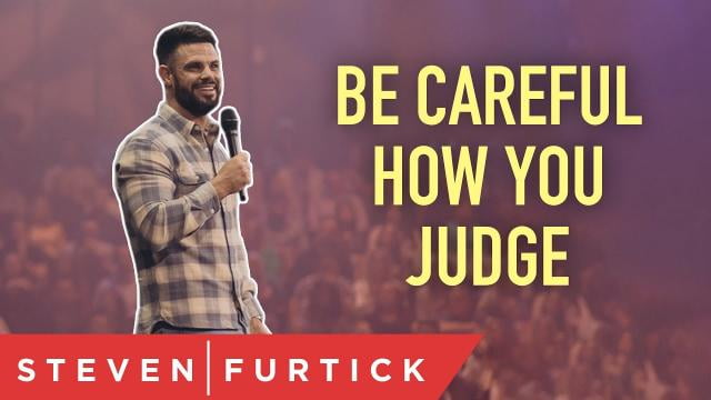 Steven Furtick - Be Careful How You Judge