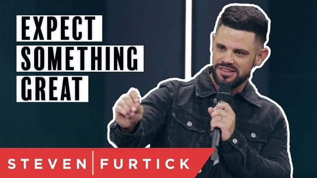 Steven Furtick - Expect Something Great