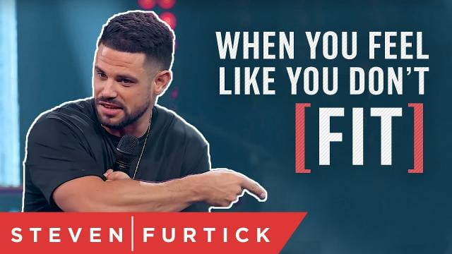 Steven Furtick - When You Feel Like You Don't Fit