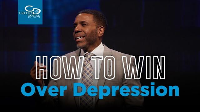 Creflo Dollar - How To Win Over Depression - Part 2