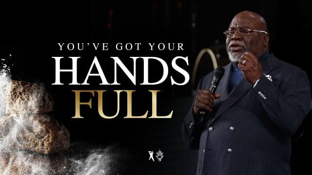 TD Jakes - You've Got Your Hands Full
