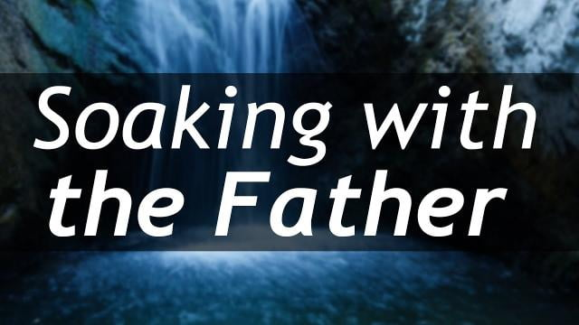Sid Roth - Soaking with the Father