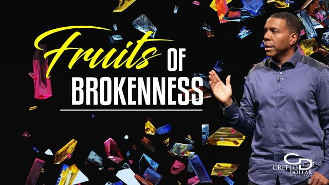 Creflo Dollar - Fruits of Brokenness - Part 1