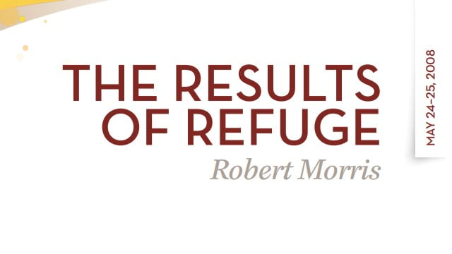 Robert Morris - The Results of Refuge
