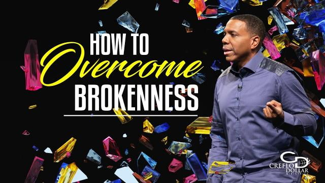 Creflo Dollar - How to Overcome Brokenness - Part 2