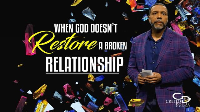 Creflo Dollar - When God Doesn't Restore a Broken Relationship - Part 2