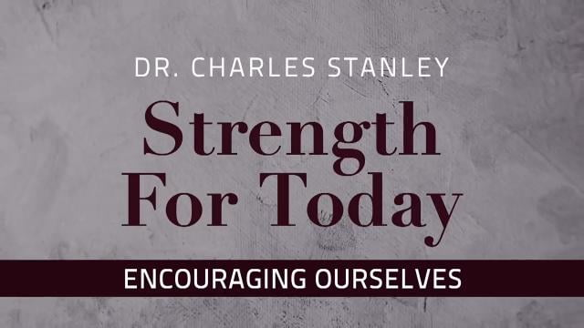 Charles Stanley - Encouraging Ourselves