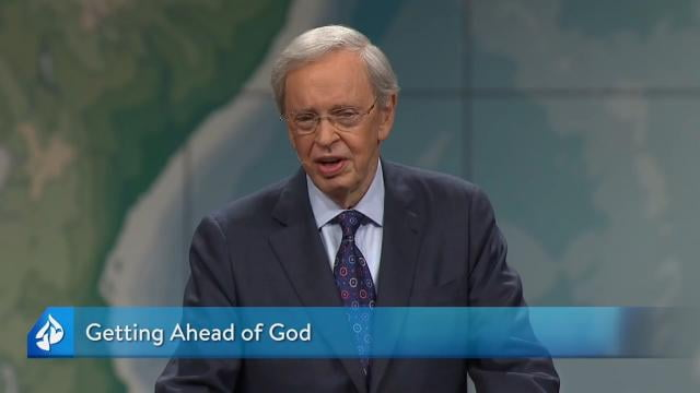 Charles Stanley - Getting Ahead of God