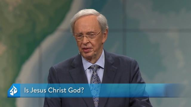 Charles Stanley - Is Jesus Christ God?