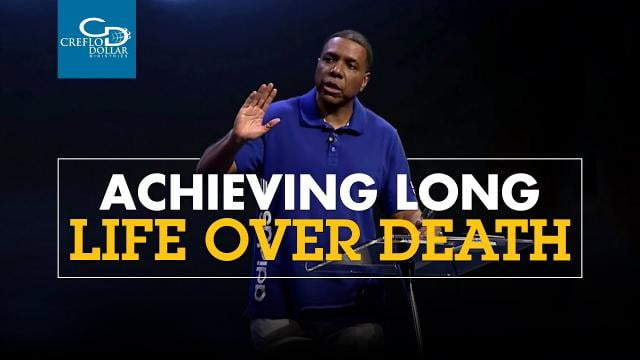 Creflo Dollar - Achieving Long Life Over Death - Part 1
