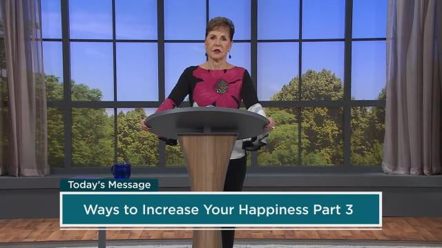 Joyce Meyer - Ways To Increase Your Happiness - Part 3