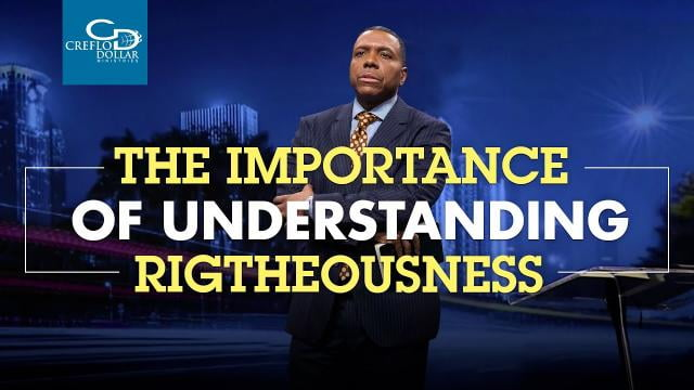 Creflo Dollar - The Importance of Understanding Righteousness - Part 2