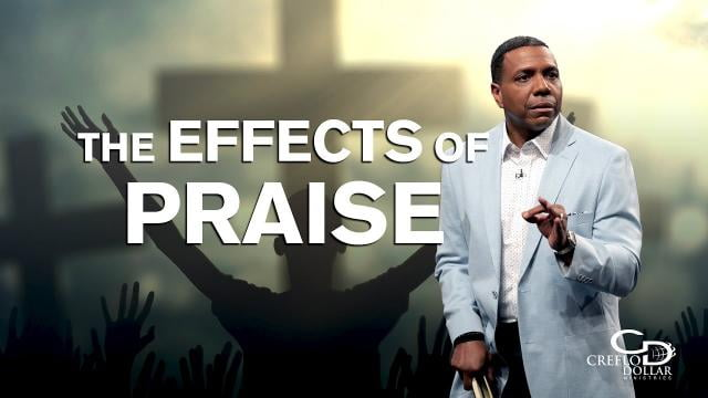 Creflo Dollar - The Effects of Praise - Part 1