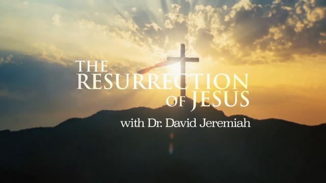 David Jeremiah - The Resurrection of Jesus