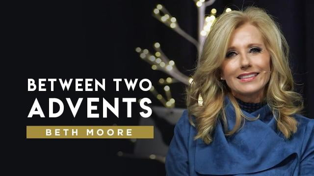 Beth Moore - Between Two Advents - Part 2