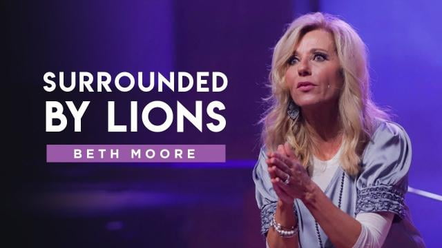 Beth Moore - Surrounded by Lions - Part 1