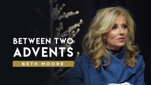 Beth Moore - Between Two Advents - Part 1