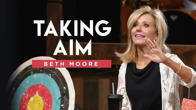 Beth Moore - Taking Aim - Part 1