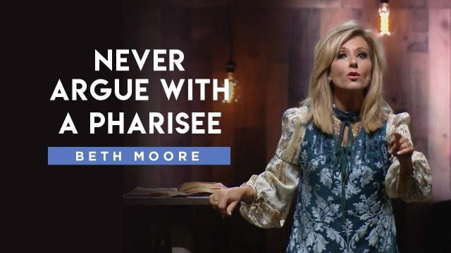 Beth Moore - Never Argue with a Pharisee